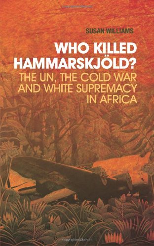 9780231703208: Who Killed Hammarskj?ld?: The Un, the Cold War, and White Supremacy in Africa (Columbia/Hurst)