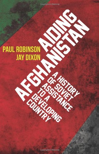 Aiding Afghanistan: A History of Soviet Assistance to a Developing Country (Columbia/Hurst): ...