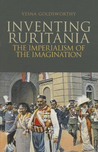 Inventing Ruritania: The Imperialism of the Imagination (Columbia/Hurst): Goldsworthy, Vesna