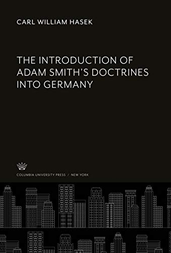 The Introduction of Adam Smith'S Doctrines into: Carl William Hasek