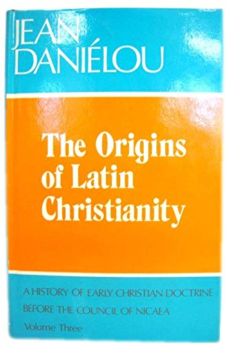 The Origins of Latin Christianity: A History: DANIELOU, Jean