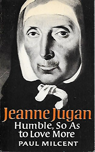 9780232514476: Jeanne Jugan: Humble, So as to Love More