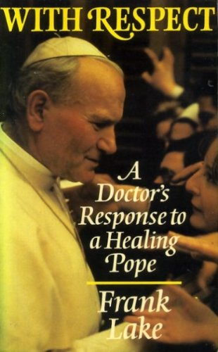 With respect: A doctor's response to a healing Pope (9780232515657) by Lake, Frank