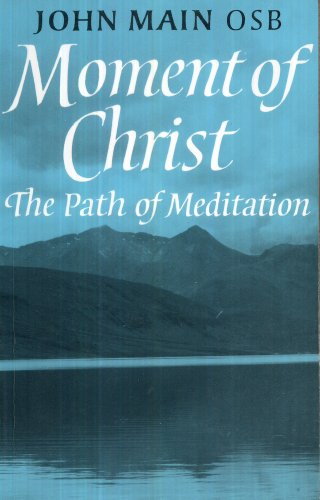 MOMENT OF CHRIST: The Path of Meditiation: Mian, John, OSB