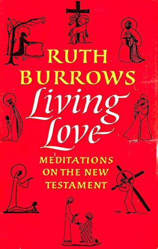 Living Love: Meditations on the New Testament: Burrows, Ruth