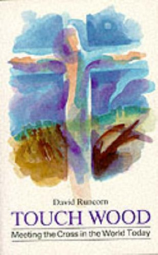 Touch Wood: Meeting the Cross in the World Today: Runcorn, David