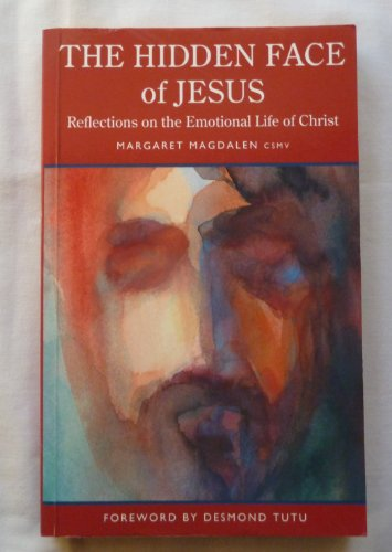 The Hidden Face of Jesus: Reflections on the Emotional Life of Christ: Margaret Magdalen, Sister