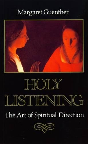 Holy Listening: The Art of Spiritual Direction: Guenther, Margaret