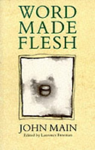 Word Made Flesh: John Main. Edited By Laurence Freeman