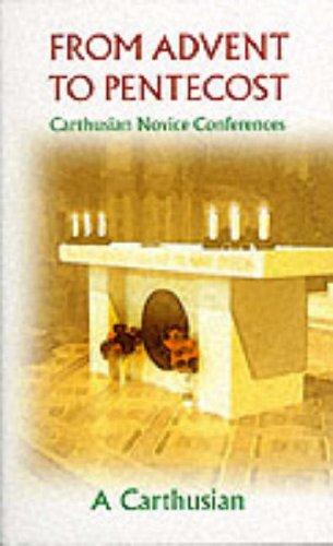FROM ADVENT TO PENTECOST Carthusian Novice Conferences: A Carthusian