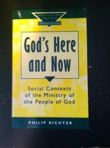 God's Here and Now Pb (Exploring Faith): Philip Richter