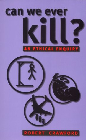 9780232523584: Can We Ever Kill?: An Ethical Enquiry