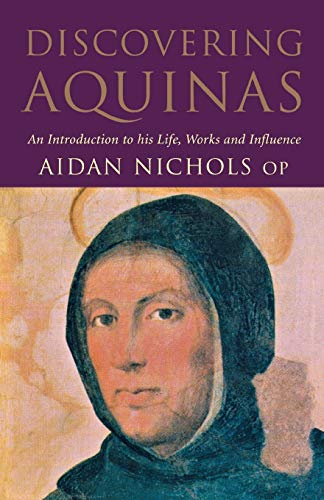 Discovering Aquinas: An Introduction to His Life, Work and Influence: Aidan Nichols