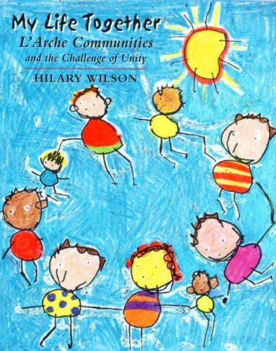 My Life Together: L'arche Communities and the: Hilary Wilson