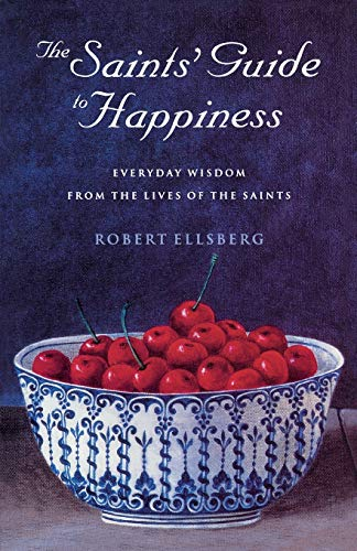 The Saints' Guide to Happiness: Robert Ellsberg