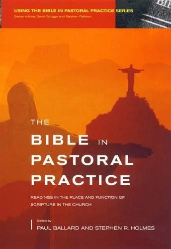 9780232526110: The Bible in Pastoral Practice: Readings in the Place and Function of Scripture in the Church. Editors, Paul Ballard, Stephen R. Holmes (Using the Bible in Pastoral Practice)