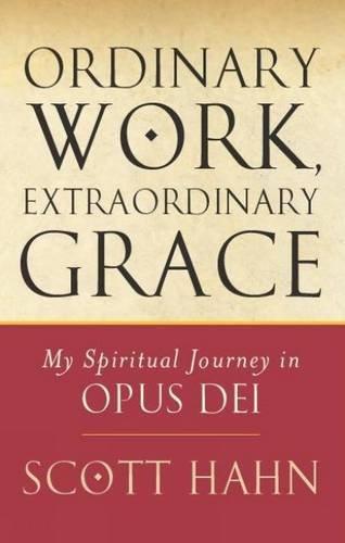 9780232527032: Ordinary Work, Extraordinary Grace: My Spiritual Journey in Opus Dei