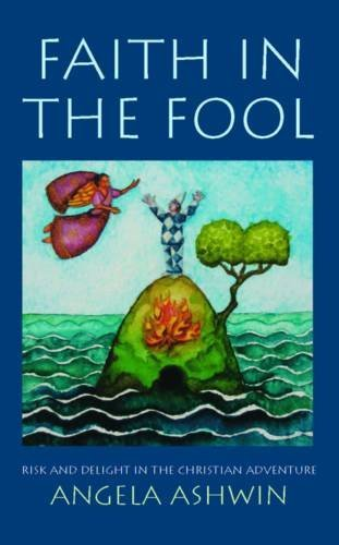 Faith in the Fool: Delight and Risk in the Christian Adventure: Ashwin, Angela