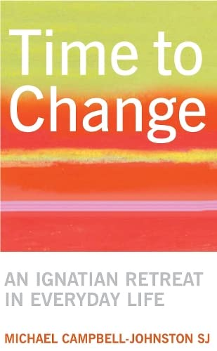 Time To Change: An Ignatian Retreat in: Michael Campbell-Johnston