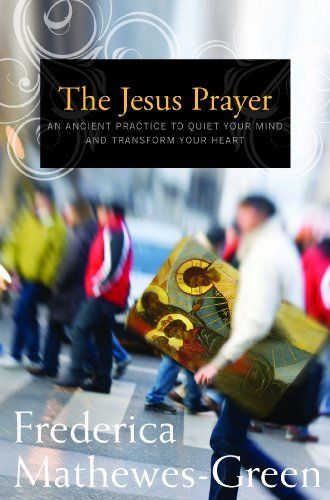 The Jesus Prayer: The Ancient Desert Prayer That Tunes the Heart to God (0232527849) by Frederica Mathewes-Green