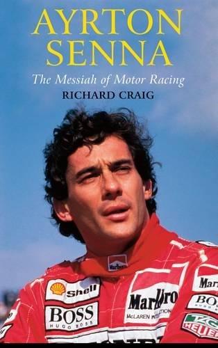 Ayrton Senna: The Messiah of Motor Racing: Craig, Richard