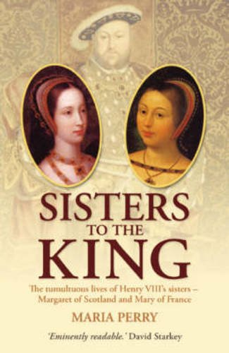9780233002088: Sisters to the King: The Tumultuous Lives of Henry VIII's Sisters - Margaret of Scotland and Mary of France