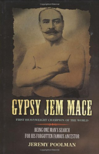 Gypsy Jem Mace - First Heavy Weight Champion Of The World. Being One Man's Search for His ...