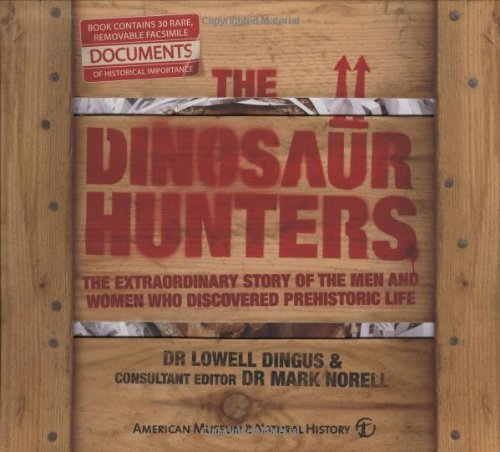 The Dinosaur Hunters: The Extraordinary Story of the Men and women Who Discovered Prehistoric Life:...