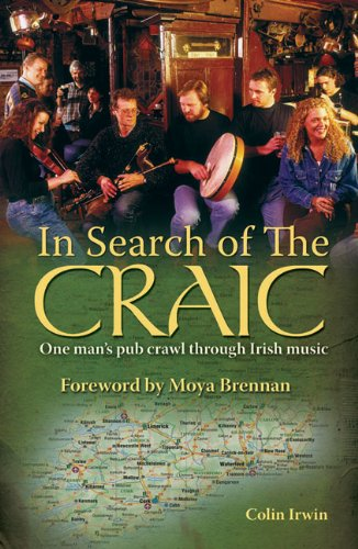 In Search of the Craic: One Man's Pub Crawl through Irish Music: Colin Irwin