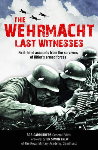 9780233002958: The Wehrmacht: Last Witnesses: First-Hand Accounts from the Survivors of Hitler's Armed Forces (The Last Witnesses)