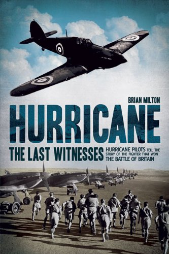 Hurricane: The Last Witnesses: Hurricane Pilots Tell the Story of the Fighter that Won the Battle ...