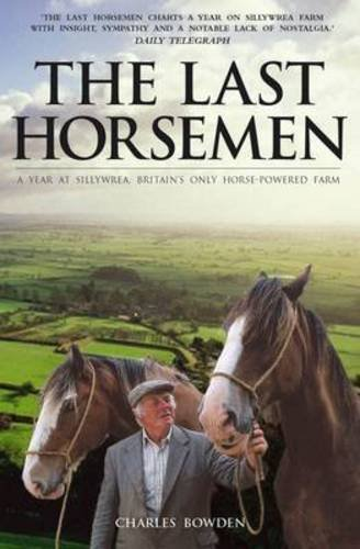 9780233003238: The Last Horsemen: A Year at Sillywrea, Britain's Only Horse-Powered Farm