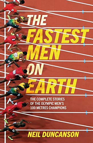 9780233003368: The Fastest Men on Earth: The Story of the Men's 100 Metre Champions