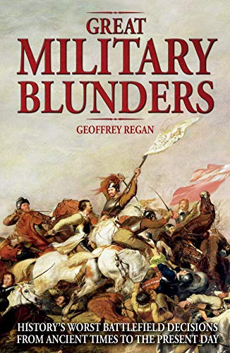 9780233003511: Great Military Blunders: History's Worst Battlefield Decisions from Ancient Times to the Present Day