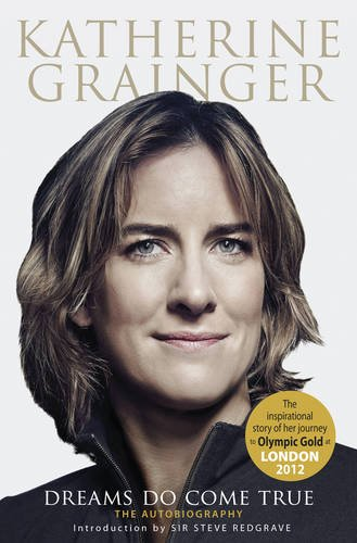 Katherine Grainger: Dreams Do Come True: Grainger, Katherine