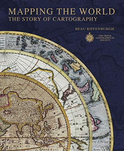 Mapping the World: The Story of Cartography: Riffenburgh, Beau; Royal Geographical Society (Great ...