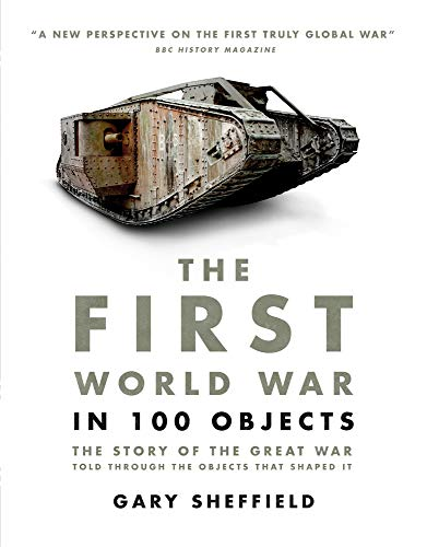 9780233004693: The First World War in 100 Objects: The Story of the Great War Told Through the Objects that Shaped It