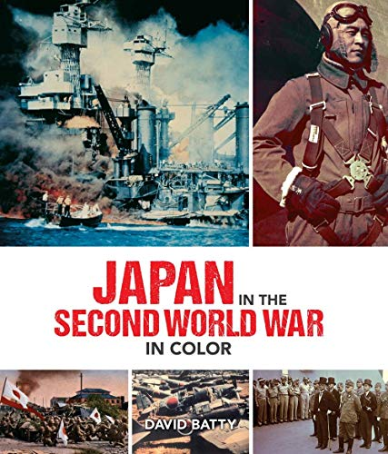 Japan in the Second World War in Color: Batty, David