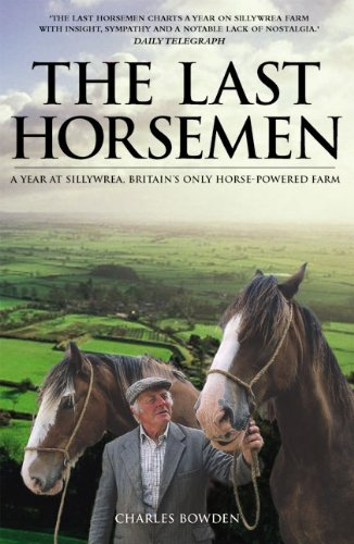 9780233050034: The Last Horsemen: A Year at Sillywrea, Britain's Only Horse-Powered Farm: A Year on the Last Farm in Britain Powered by Horses