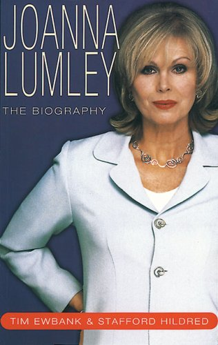 Joanna Lumley: The Biography: Ewbank, Tim, Hildred, Stafford