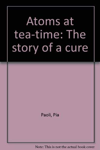 9780233959818: Atoms at tea-time: the story of a cure;