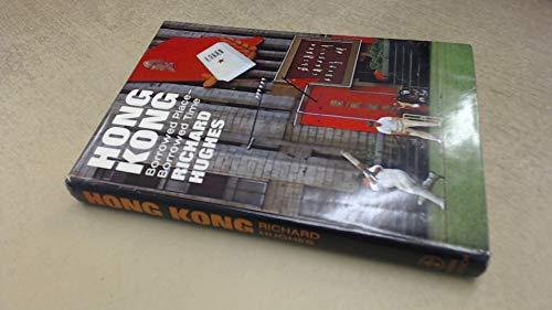 Hong Kong: borrowed place, borrowed time: Hughes, Richard