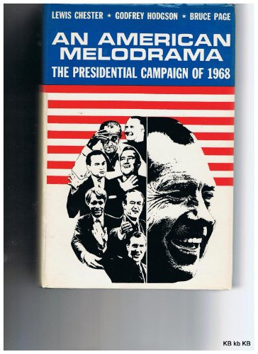 An American Melodrama: The Presidential Campaign of 1968: Chester, L; Hodgson, G; Page, B