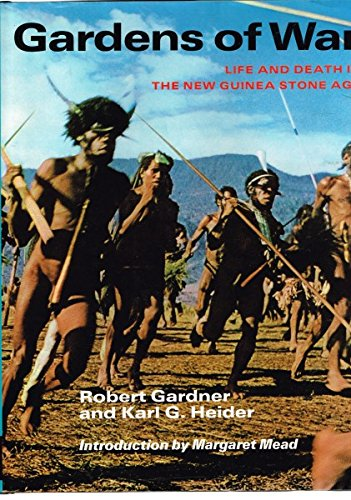 Gardens of War: Life and Death in the New Guinea Stone Age: Robert Gardner