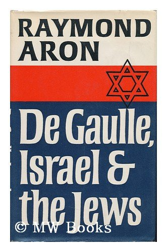 De Gaulle, Israel and the Jews.: Raymond Aron.