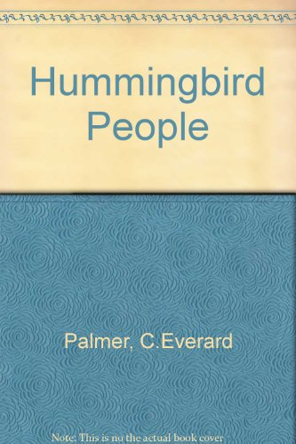 The Hummingbird People: Palmer, C. Everard