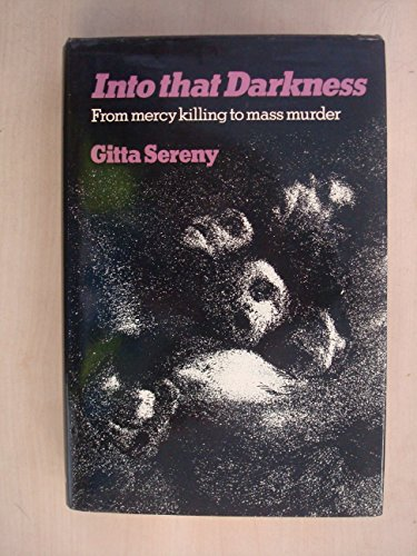 9780233965130: Into That Darkness: From Mercy Killing to Mass Murder
