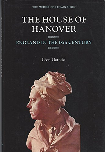 The House of Hanover: England in the 18th Century (Mirror of Britain): Garfield, Leon