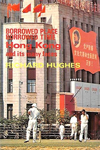 Borrowed Place, Borrowed Time: Hong Kong and: Richard Hughes
