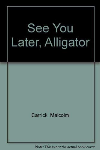See You Later, Alligator (0233967532) by Malcolm Carrick; Peter Charlton